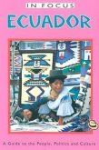 Ecuador in Focus: A Guide to the People, Politics, and Culture