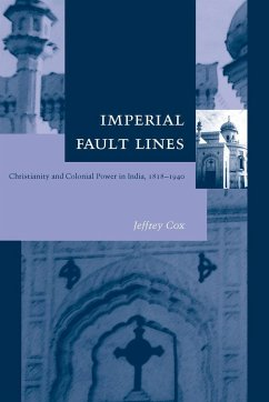 Imperial Fault Lines: Christianity and Colonial Power in India, 1818-1940 - Cox, Jeffrey