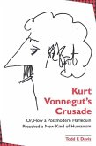 Kurt Vonnegut's Crusade; Or, How a Postmodern Harlequin Preached a New Kind of Humanism