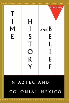Time, History, and Belief in Aztec and Colonial Mexico - Hassig, Ross