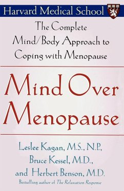 Mind Over Menopause: The Complete Mind/Body Approach to Coping with Menopause - Kagan, Leslee; Kessel, Bruce; Benson, Herbert