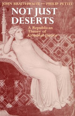 Not Just Deserts - A Republican Theory of Criminal Justice - Braithwaite, John