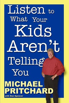 Listen to What Your Kids Aren't Telling You - Spencer, Dan; Pritchard, Michael