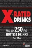 X-Rated Drinks: More Than 250 of the Hottest Cocktails for Wild Nights