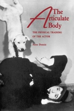 The Articulate Body: The Physical Training of the Actor - Dennis, Anne