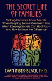 The Secret Life of Families: Making Decisions about Secrets: When Keeping Secrets Can Harm You, When Keeping Secrets Can Heal You--And How to Know