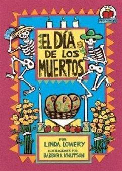 El Dia de los Muertos = Day of the Dead - Lowery, Linda