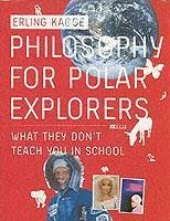 Philosophy for Polar Explorers - Kagge, Erling