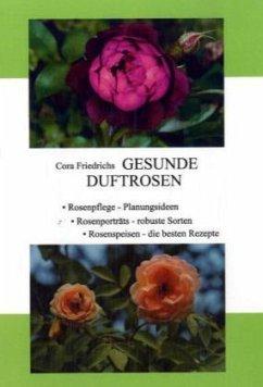 Gesunde Duftrosen - Friedrichs, Cora