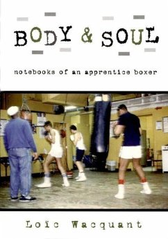 Body & Soul: Notebooks of an Apprentice Boxer - Wacquant, Loic