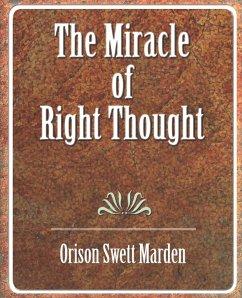 The Miracle of Right Thought - Marden, Orison Swett; Orison Swett Marden