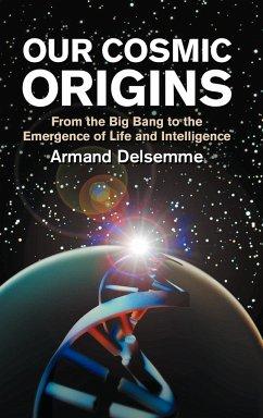 Our Cosmic Origins - Delsemme, Armand H. Delsemme, A. H.