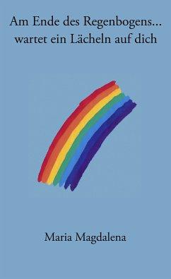 Am Ende des Regenbogens ... wartet ein Lächeln auf dich