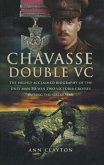 Chavasse Double VC: The Highly Acclaimed Biography of the Only Man to Win Two Victoria Crosses During the Great War