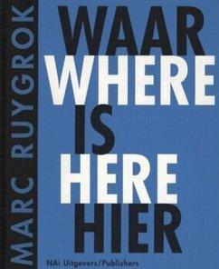 Marc Ruygrok Waar Is Heir/Where Is Here - Illustrator: Ruygrok, Marc / Mitwirkender: Hulsman, Bernard Van Halem, Ludo