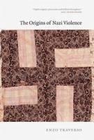 The Origins of Nazi Violence - Traverso, Enzo