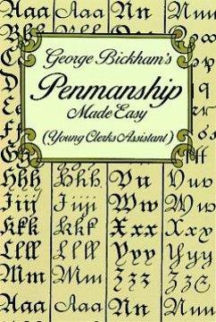 George Bickham's Penmanship Made Easy (Young Clerks Assistant) - Bickham, George