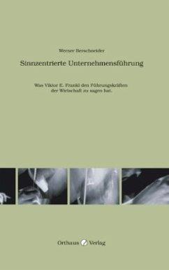 Sinnzentrierte Unternehmensführung - Berschneider, Werner