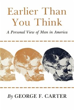 Earlier Than You Think: A Personal View of Man in America - Carter, George F.