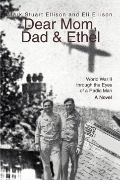 Dear Mom, Dad & Ethel: World War II Through the Eyes of a Radio Man