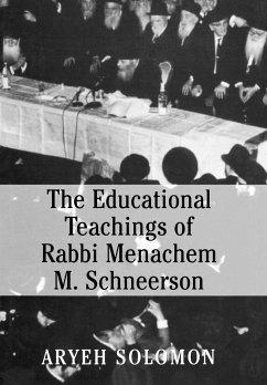 The Educational Teachings of Rabbi Menachem M. Schneerson - Solomon, Aryeh Solomon, Louis David