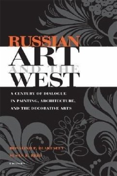 Russian Art and the West - A Century of Dialogue in Painting, Architecture and the Decorative Arts - Blakesley, Rosalind P.