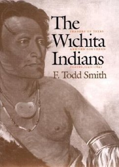 The Wichita Indians: Traders of Texas and the Southern Plains, 1540-1845 - Smith, F. Todd