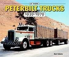 Peterbilt Trucks 1939-1979 - Adams, Ron