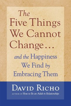 The Five Things We Cannot Change: And the Happiness We Find by Embracing Them - Richo, David