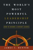 The World's Most Powerful Leadership Principle: How to Become a Servant Leader