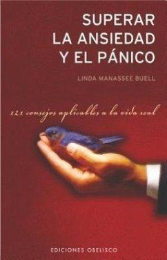 Superar la Ansiedad y el Panico: 121 Consejos Aplicables a la Vida Real - Buell, Linda Manassee