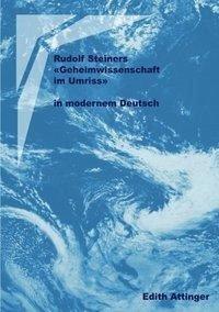Rudolf Steiners Geheimwissenschaft im Umriss - Attinger, Edith