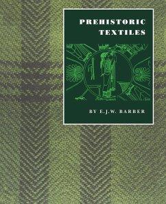 Prehistoric Textiles - Barber, E. J. W.