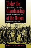 Under the Guardianship of the Nation: The Freedmen's Bureau and the Reconstruction of Georgia, 1865-1870