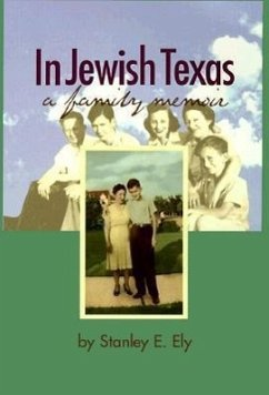 In Jewish Texas: A Family Memoir - Ely, Stanley E.