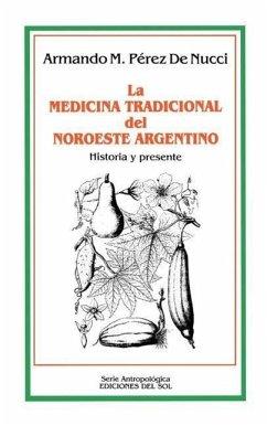 La Medicina Tradicional Del Noroeste Argentino: Historia y Presente - Nucci, Armando M. Perez de