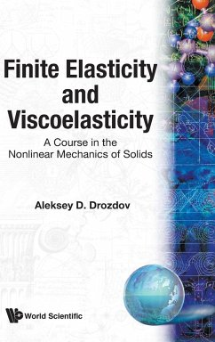 9789810224332 - Drozdov, Aleksey: Finite Elasticity and Viscoelasticity: A Course in the Nonlinear Mechanics of Solids - Book