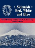 Skirmish Red, White and Blue: The History of the 7th U.S. Cavalry, 1945-1953