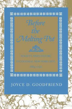 Before the Melting Pot: Society and Culture in Colonial New York City, 1664-1730 - Goodfriend, Joyce D.
