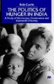 The Politics of Hunger in India: A Study of Democracy, Governance and Kalahandi's Poverty