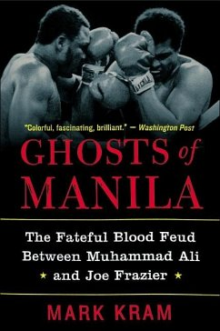 Ghosts of Manila: The Fateful Blood Feud Between Muhammad Ali and Joe Frazier - Kram, Mark