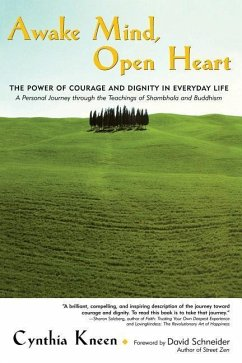 Awake Mind, Open Heart: The Power of Courage and Dignity in Everyday Life - Kneen, Cynthia