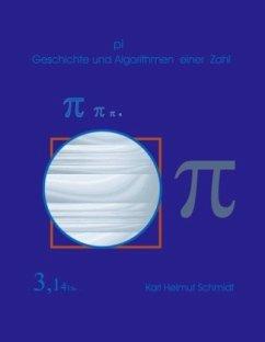 pi Geschichte und Algorithmen einer Zahl - Schmidt, Karl Helmut