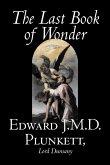 The Last Book of Wonder by Edward J. M. D. Plunkett, Fiction, Classics, Fantasy, Horror