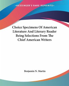 Choice Specimens Of American Literature And Literary Reader Being Selections From The Chief American Writers