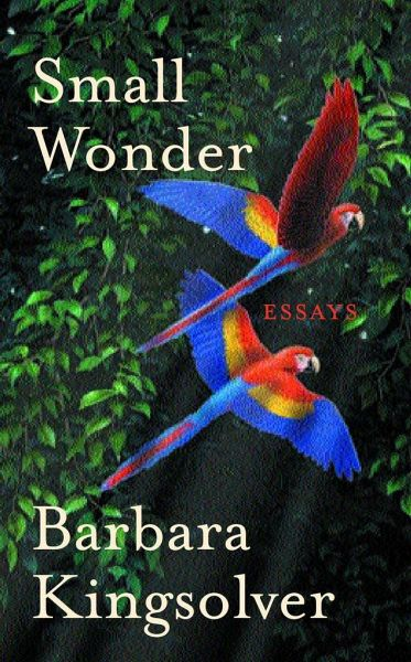 barbara kingsolver small wonder essays Read a summary at webbiographycom of small wonder: essays by the author barbara kingsolver buy it from amazoncom.