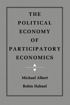The Political Economy of Participatory Economics - Albert, Michael Hahnel, Robin