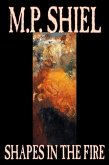 Shapes in the Fire by M. P. Shiel, Fiction, Literary, Horror, Fantasy