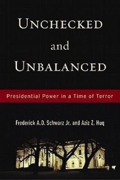Unchecked and Unbalanced: Presidential Power in a Time of Terror - Schwarz, Frederick A. O. , Jr.; Huq, Aziz Z.