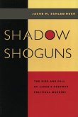 Shadow Shoguns: The Rise and Fall of Japan's Postwar Political Machine